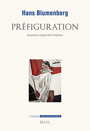 9782021195507: Préfiguration : Quand le mythe fait l'histoire (L'ordre philosophique)