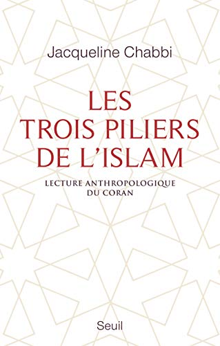 Trois piliers de l'islam : lecture anthropologique du Coran(Les)