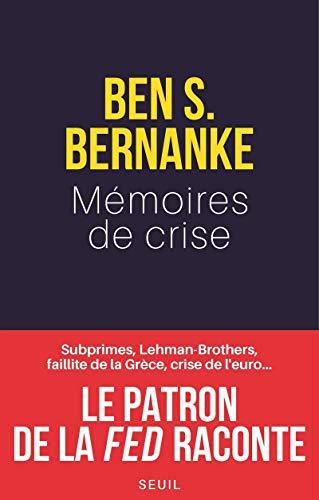 MEMOIRES DE CRISE: BERNANKE BEN S