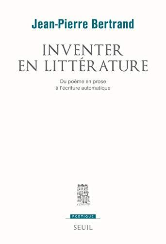 Inventer en littérature : Du poème en prose à l'écriture ...