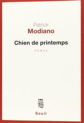 Chien de printemps [nouvelle édition]: Modiano, Patrick