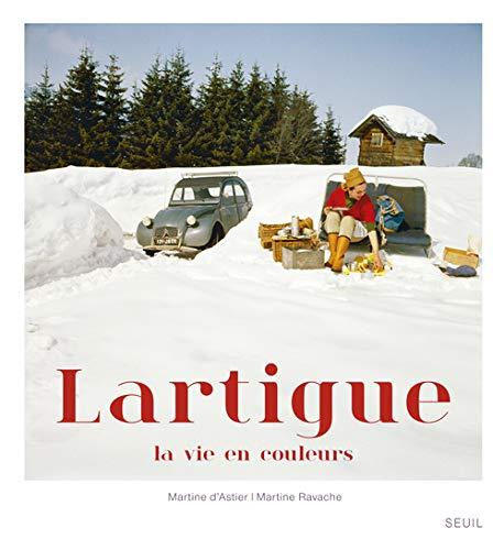 Lartigue : La vie en couleurs: MARTINE RAVACHE MARTINE D'ASTIER
