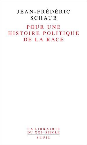 Pour une histoire politique de la race: Schaub, Jean-Fr�d�ric