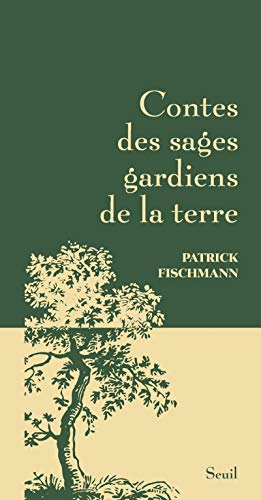 Contes des sages gardiens de la terre: Fischmann, Patrick