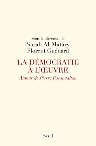 la démocratie à l'oeuvre ; autour de Pierre Rosanvallon: Florent ; Al-Matary, ...