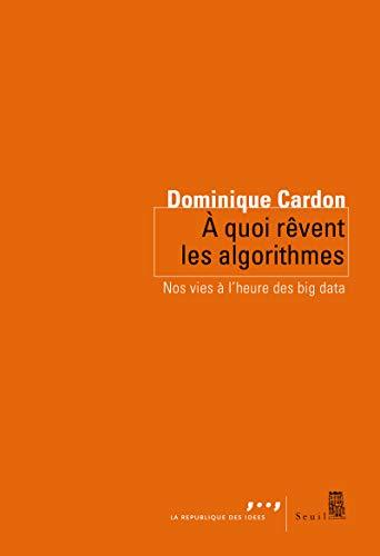 9782021279962: A quoi rêvent les algorithmes : Nos vies à l'heure des big data