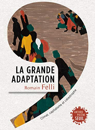GRANDE ADAPTATION CLIMAT CAPITALISME ET: FELLI ROMAIN