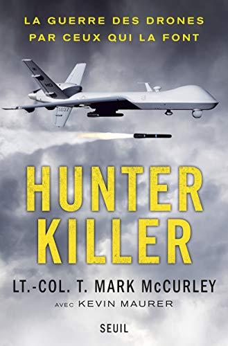 Hunter killer : La guerre des drones par ceux qui la font