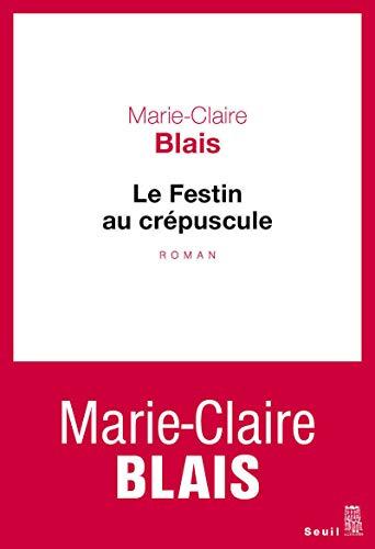 FESTIN AU CREPUSCULE -LE-: BLAIS MARIE CLAIRE