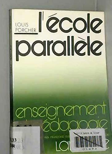 L'école parallèle - Enseignement et pédagogie: Louis Porcher, Bernard