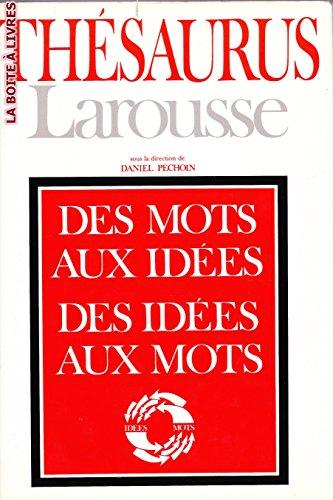 The�saurus Larousse: Des mots aux ide�es, des ide�es aux mots (French ...