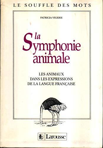 9782033300128: LA SYMPHONIE ANIMALE. Les animaux dans les expressions de la langue française (Le souffle des mots)