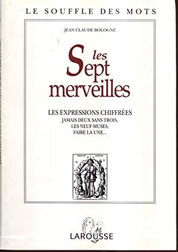 9782033300326: Les sept merveilles: Les expressions chiffrees, jamais deux sans trois, les neuf muses, faire la une-- (Le souffle des mots) (French Edition)