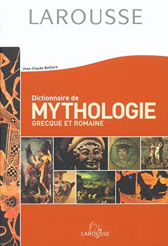 Dictionnaire des mythologies grecque et romaine: Jean-Claude Belfiore