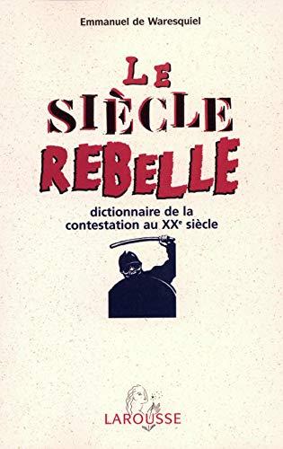 9782035054326: Le siècle rebelle : Dictionnaire de la contestation au XXe siècle