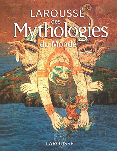 Larousse des mythologies du monde: Fernand Comte