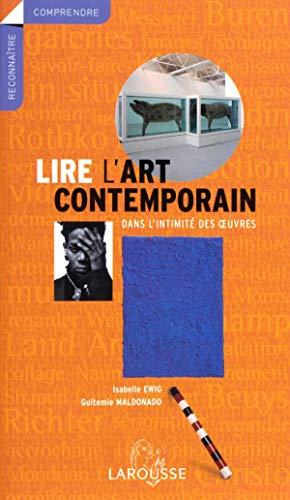 9782035055583: Lire l'Art contemporain : Dans l'intimité des oeuvres