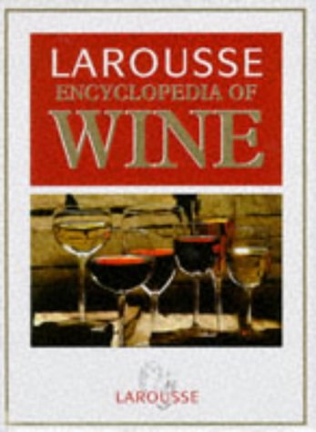 Larousse Encyclopedia of Wine. Illustrated: Foulkes C editor.