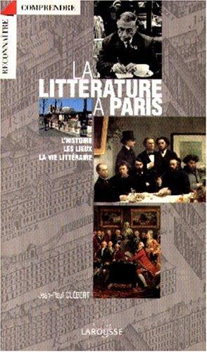 9782035080042: La litt�rature � Paris : L'histoire, les lieux, la vie litt�raire