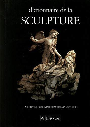 DICTIONNAIRE DE LA SCULPTURE. La sculpture du: Collectif et Jean-Philippe