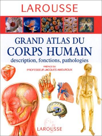 9782035160010: Grand atlas du corps humain : descriptions, fonctions, pathologies