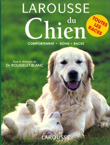 9782035174284: Larousse du Chien. Comportements Soins Races