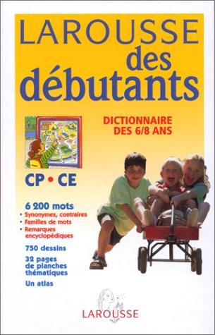 Larousse des debutants: Dictionnaire DES 6/8 ANS: Staff of Larousse