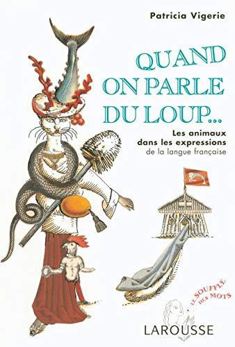 9782035322746: Quand on parle du loup.. : Les animaux dans les expressions de la langue française (Le souffle des mots)
