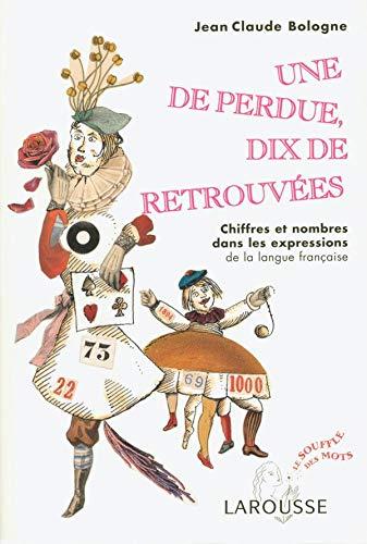9782035322777: Une de perdue, dix de retrouvées : Chiffres et nombres dans les expressions de la langue française