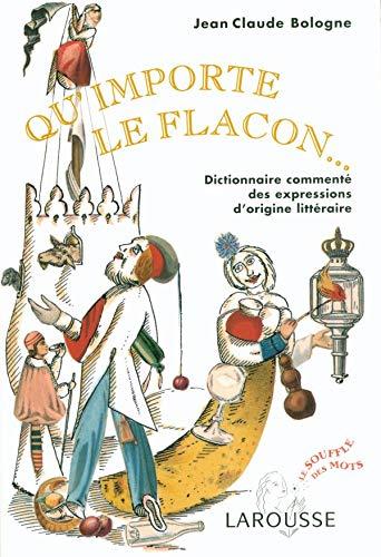 9782035322784: Qu'importe le flacon : Dictionnaire comment� des expressions d'origine litt�raire