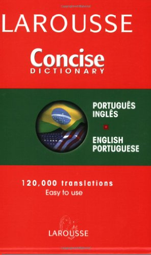 Larousse Concise Dictionary: Portuguese, English, English, Portugueseh: Larousse