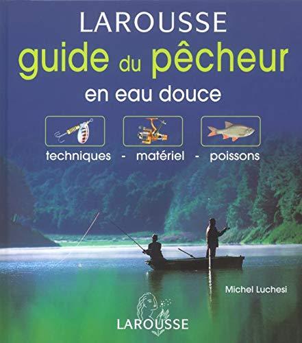 9782035602909: Guide du pêcheur en eau douce : Techniques - Matériel - Poissons