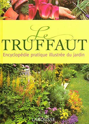 Le Truffaut : Encyclopédie pratique illustrée du: Truffaut Georges