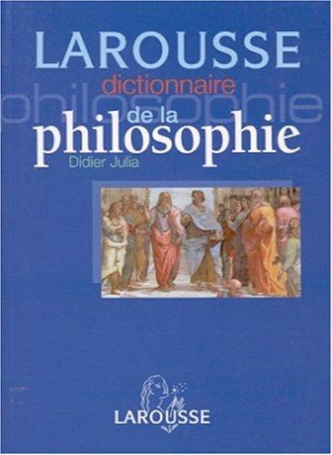 Dictionnaire de la Philosophie: Didier Julia: