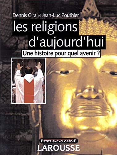 9782035751713: Les religions d'aujourd'hui : Une histoire pour quel avenir ?