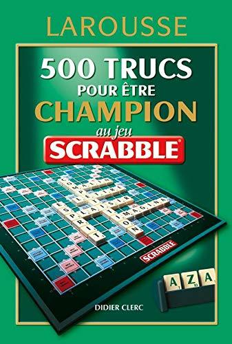 9782035822215: 500 trucs pour être champion au jeu Scrabble : Conforme à l'officiel du Scrabble