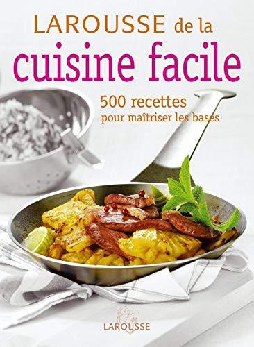 9782035823526: Larousse de la cuisine facile : 500 Recettes pour maîtriser les bases