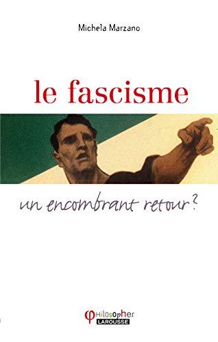 FASCISME (LE) : UN ENCOMBRANT RETOUR: MARZANO MICHELA