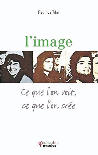 L'image : Ce que l'on voit, ce que l'on crée [Oct 15, 2008] Triki, Rachida