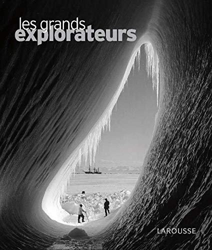 GRANDS EXPLORATEURS (LES) : CONQUÉRIR ET INVENTER LE MONDE: CHIESA PIERRE