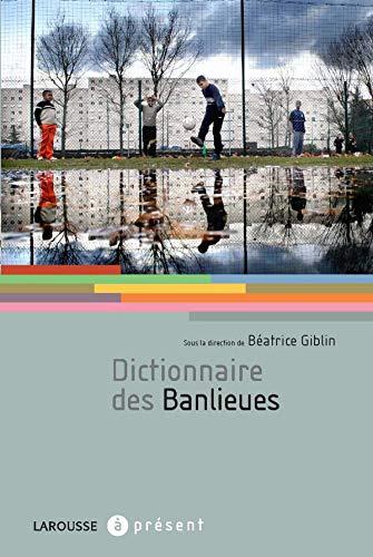 DICTIONNAIRE DES BANLIEUES: GIBLIN BÉATRICE