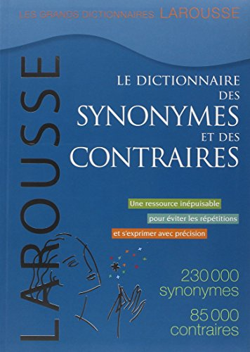 9782035841667: Le Dictionnaire Des Synonymes Et Des Contraires / the Dictionary of Synonyms and Opposites (French Edition)