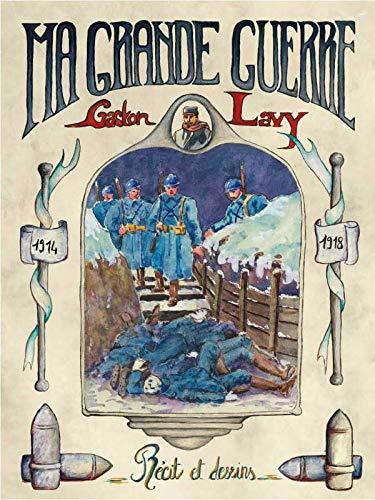 Ma Grande Guerre Récit et Dessins: LAVY Gaston