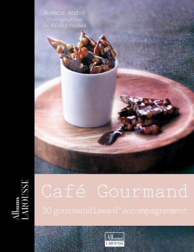 CAFÉ GOURMAND : 30 GOURMANDISES D'ACCOMPAGNEMENT: ANDRÉ NOËMIE