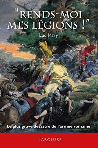 RENDS-MOI MES LÉGIONS : LE PLUS GRAVE DÉSASTRE DE L'ARMÉE ROMAINE: MARY ...
