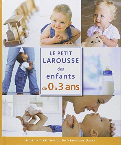 Le petit Larousse des enfants de 0 Ã 3 ans (French Edition): Veronique Gagey, Jacques ...