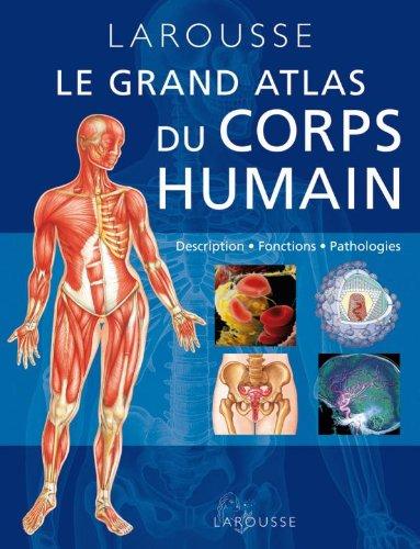 9782035849557: Grand Atlas Du Corps Humain: Description, Fonctions, Pathologies (French Edition)