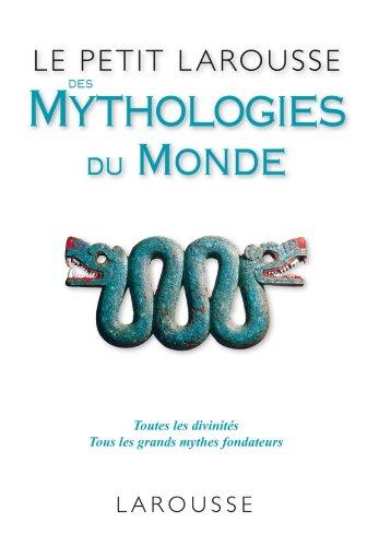Le Petit Larousse des Mythologies du monde: Collectif