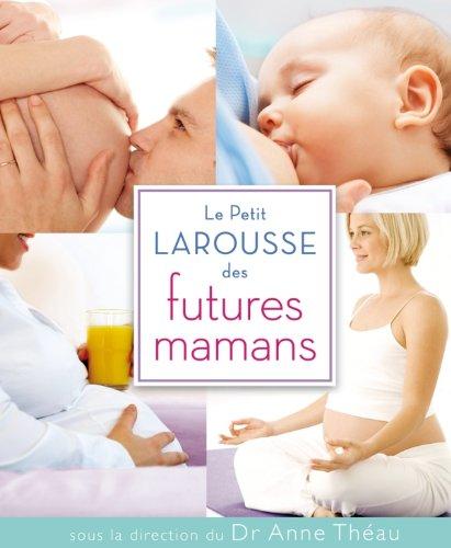 PETIT LAROUSSE DES FUTURES MAMANS (LE): COLLECTIF