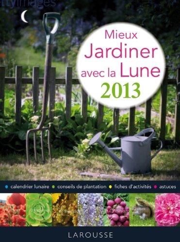 9782035871619: Mieux jardiner avec la lune 2013
